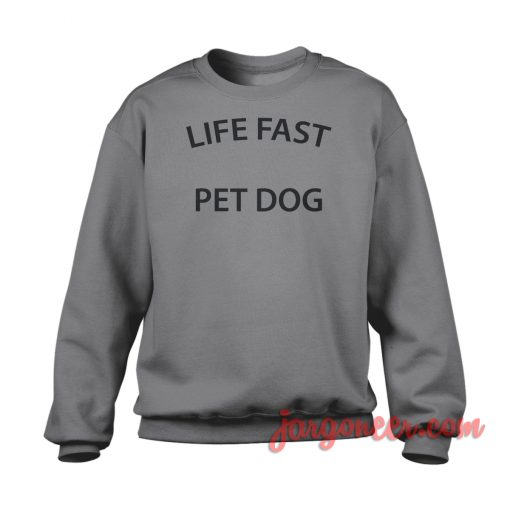 Life Fast Pet Dog Crewneck Sweatshirt