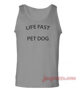 Life Fast Pet Dog Unisex Adult Tank Top