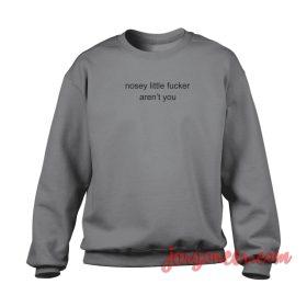 Nosey Little Fucker Crewneck Sweatshirt