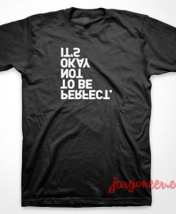 Not To Be Perfect T-Shirt