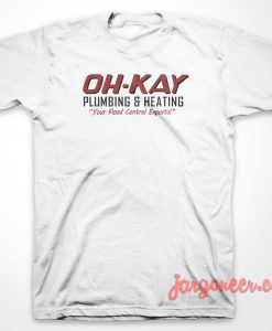 Oh Kay Plumbing And Heating T-Shirt