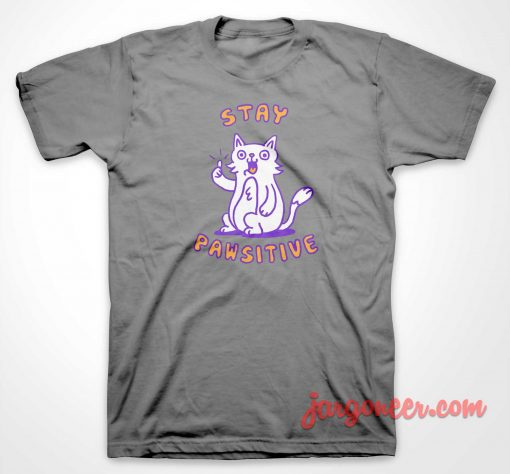 Stay Pawsitive T Shirt