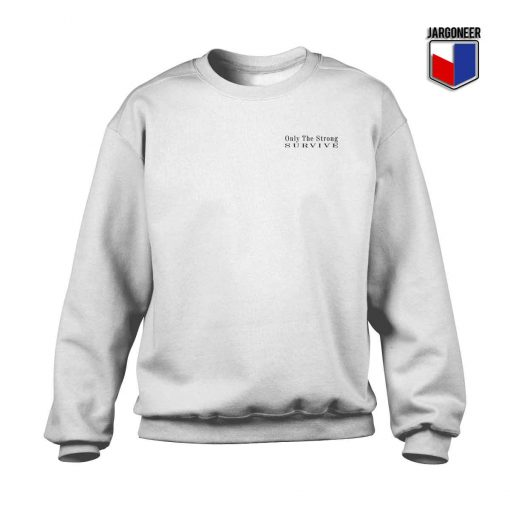 Only The Strong Survive Crewneck Sweatshirt