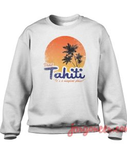 Visit Tahiti Magical Place Crewneck Sweatshirt