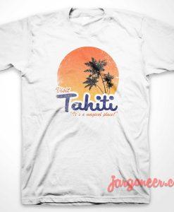 Visit Tahiti Magical Place T-Shirt