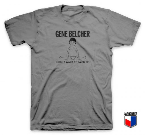 Gene Belcher I Don't Drow Up T Shirt
