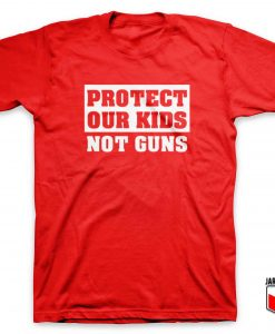 Protect Our Kids Not Guns T Shirt