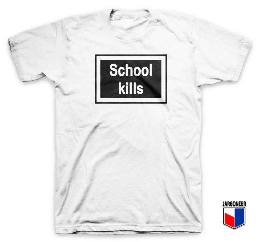 School Kills T Shirt