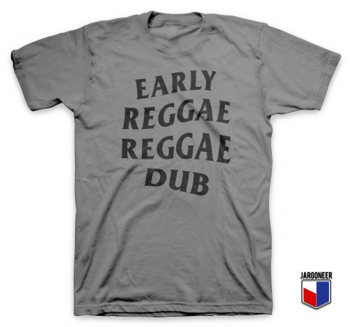 Early Reggae Reggae Dub T Shirt