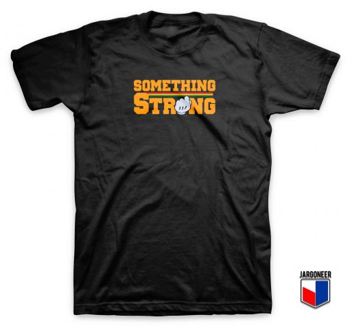 Something Strong T Shirt