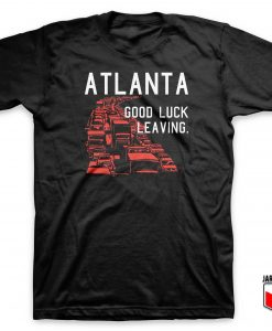Atlanta Good Luck Leaving T Shirt