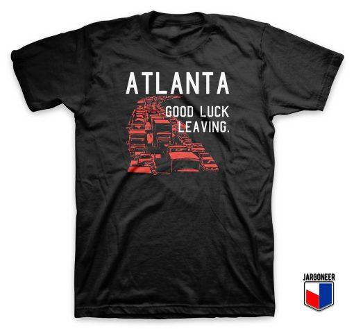 Atlanta Good Luck Leaving T Shirt