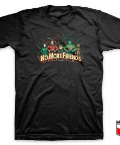 No More Friends T Shirt