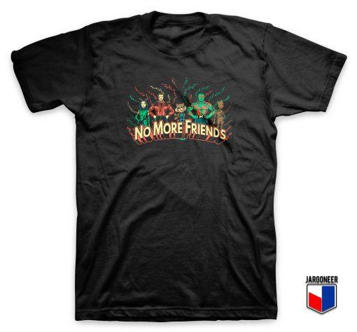 No More Friends T Shirt