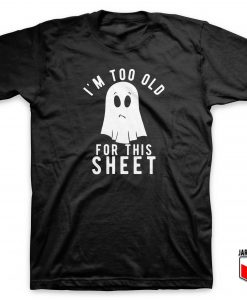 Im Too Old For This Sheet T Shirt 247x300 - Shop Unique Graphic Cool Shirt Designs