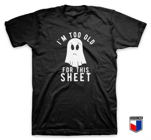 I'm Too Old For This Sheet T Shirt