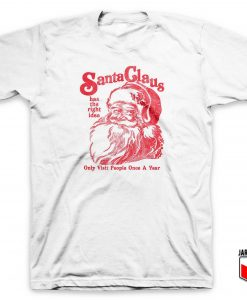 Santa Claus Has The Right Idea T Shirt