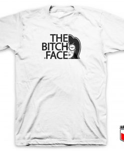 The Bitch Face Parody T Shirt