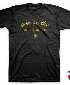You're The Bees Knees T Shirt