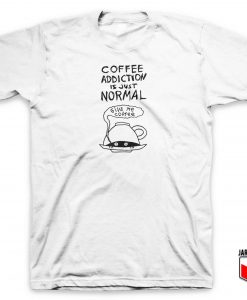 Coffee Addiction T Shirt