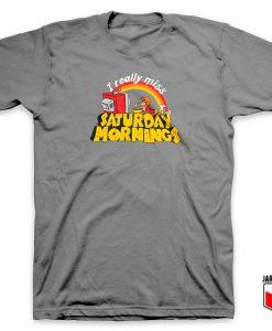 I Really Miss Saturday Morning T Shirt