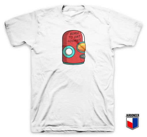 Robo Born To Eat Cookies T Shirt