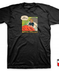 Morning Struggles T Shirt
