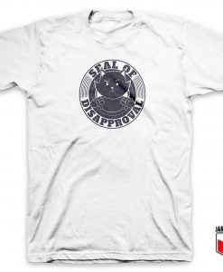 Seal Of Disapproval T Shirt