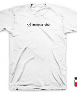 I'm Not A Robot T Shirt
