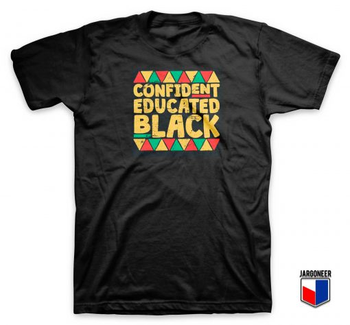 Confident Educated Black Juneteenth T Shirt