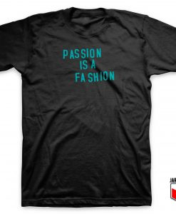 Passion Is A Fashion T Shirt