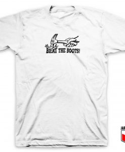 Beat The Boots T Shirt