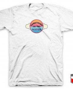Something In The Water T Shirt