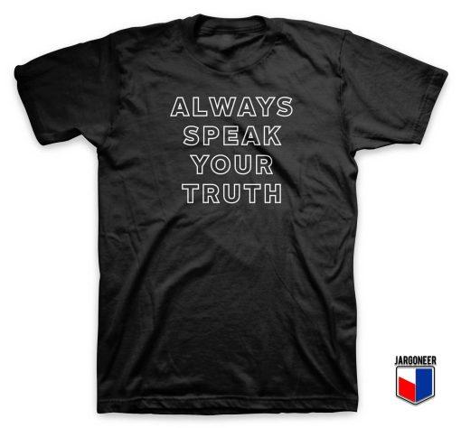 Always Speak Your Truth T Shirt