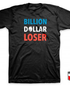 Billion Dollar Loser T Shirt
