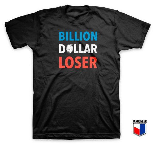 Billion Dollar Loser T Shirt