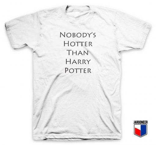 Nobody's Hotter Than Harry Potter T Shirt