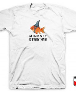 Goldfish Mindset Is Everything T Shirt