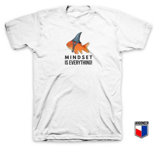 Goldfish Mindset Is Everything T Shirt