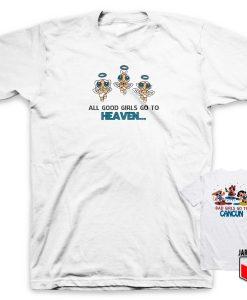 Good Girls Go To Heaven Bad Girls Go To Cancun T Shirt