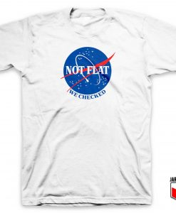 Not Flat We Checked NASA T Shirt