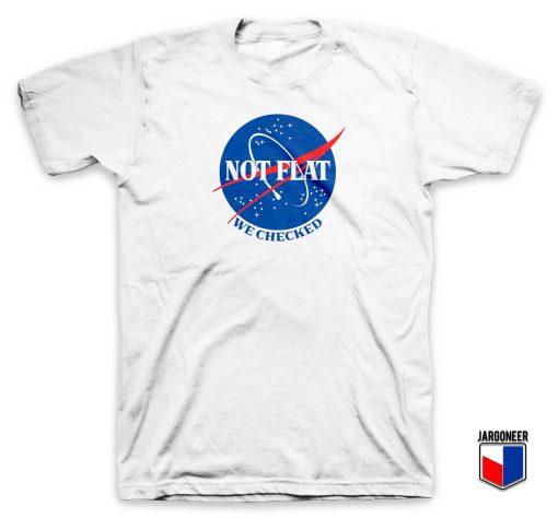 Not Flat We Checked NASA T Shirt