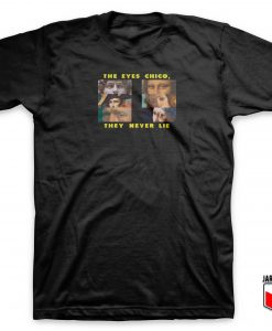The Eyes Chico They Never Lie T Shirt