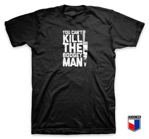 You Can't Kill Boogey Man T Shirt