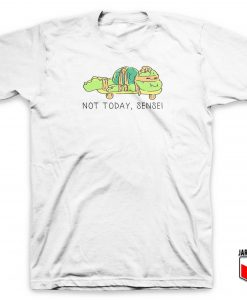 Not Today Sensei T Shirt