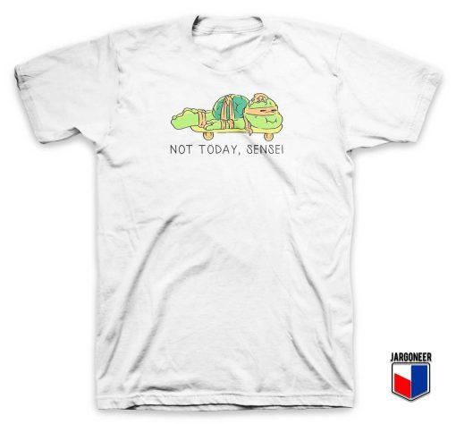 Not Today Sensei T Shirt
