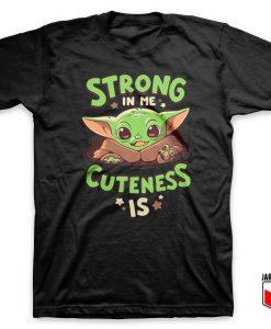 Strong In Me Cuteness Is Yoda T Shirt