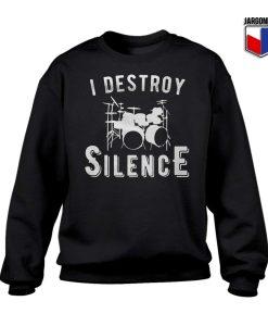 I Destroy Silence Sweatshirt