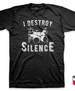 I Destroy Silence T Shirt