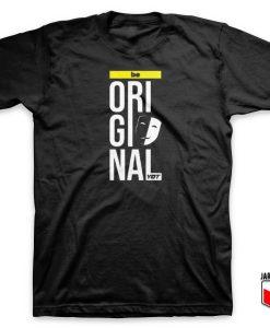 Be Original T Shirt